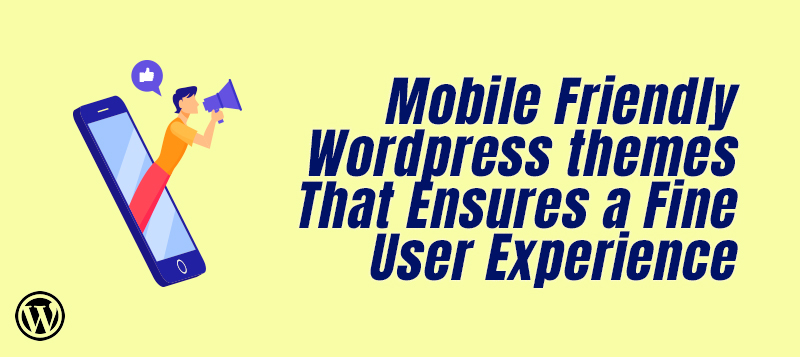 Mobile Friendly WordPress Themes That Ensures a Fine User Experience on Mobile Devices
